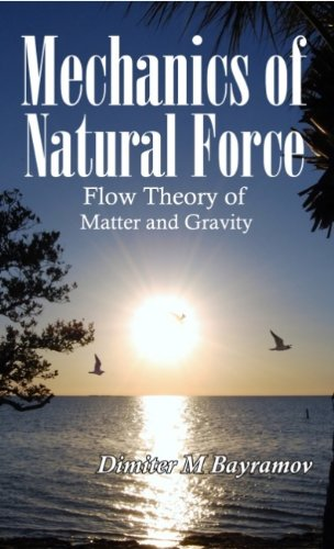 9780985540111: MECHANICS OF NATURAL FORCE – Flow Theory of Matter and Gravity
