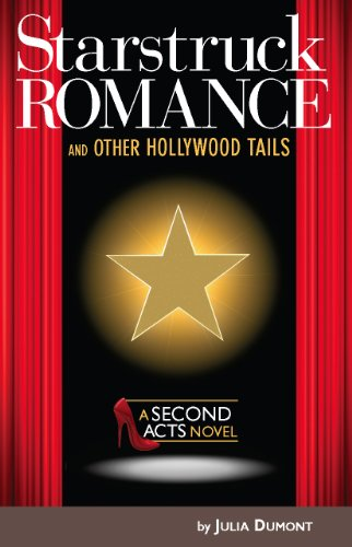 Starstruck Romance and Other Hollywood Tails: A Second Acts Novel: Dumont, Julia