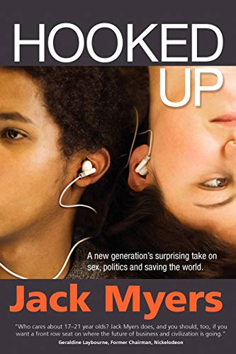 Hooked Up: A New Generation's Surprising Take on Sex, Politics and Saving the World: Myers, ...