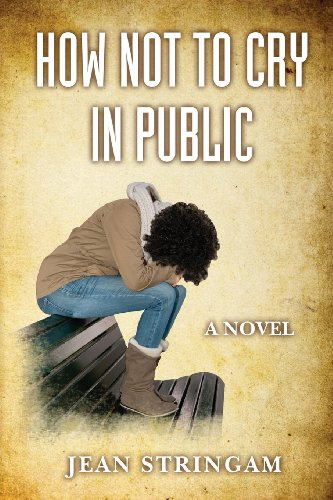 9780985554019: How Not to Cry in Public: A Novel (Volume 3)