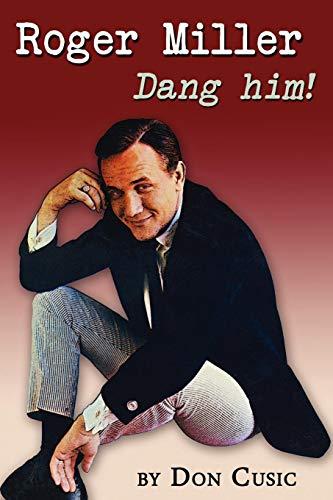 9780985556167: Roger Miller: Dang Him!: A Biography