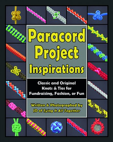 9780985557867: Paracord Project Inspirations: Classic and Original Knots and Ties for Fundraising, Fashion, or Fun
