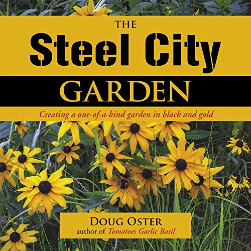 9780985562236: The Steel City Garden: Creating a One-of-a-Kind Garden in Black and Gold