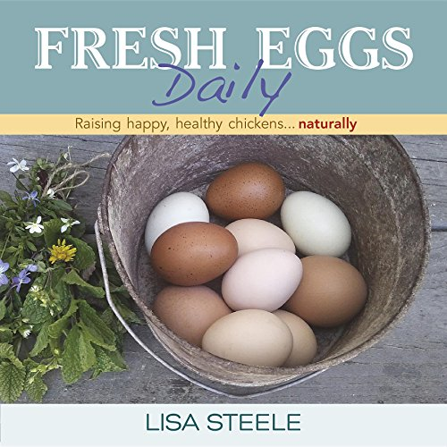 9780985562250: Fresh Eggs Daily: Raising Happy, Healthy Chickens... Naturally