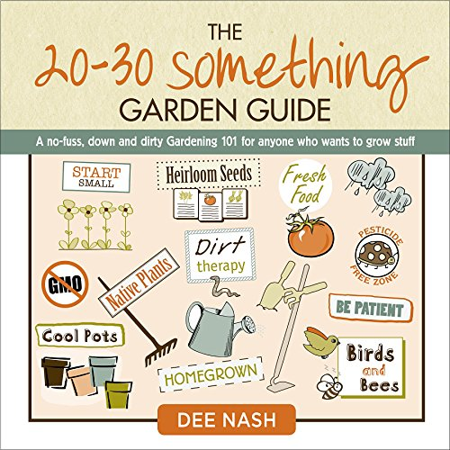 9780985562274: The 20-30 Something Garden Guide: A No-Fuss, Down and Dirty, Gardening 101 for Anyone Who Wants to Grow Stuff