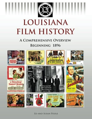 9780985568610: Louisiana Film History: A Comprehensive Overview Beginning 1896