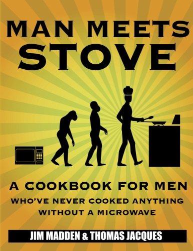 Man Meets Stove: A cookbook for men: Madden, Jim; Jacques,