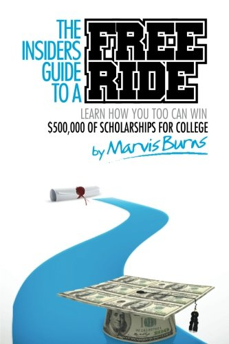 9780985572402: The Insiders Guide to a Free Ride: Winning $500,000 of scholarships for college was easy, learn how