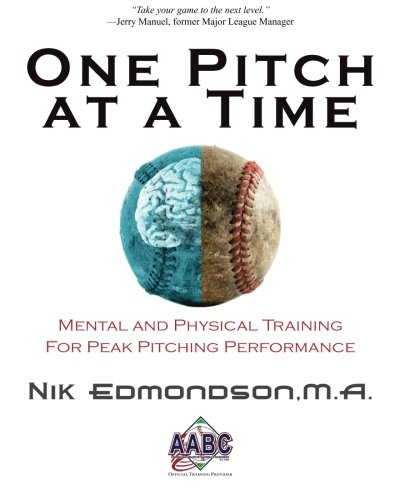 One Pitch at a Time: Mental and Physical Training For Peak Pitching Performance: Edmondson, Nik