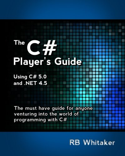 The C# Player's Guide: RB Whitaker