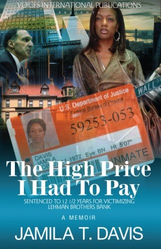 9780985580797: The High Price I Had To Pay: Sentenced To 12 1/2 Years For Victimizing Lehman Brothers Bank
