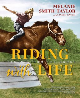 9780985581510: Riding with Life: Lessons from the Horse by Melanie Smith Taylor