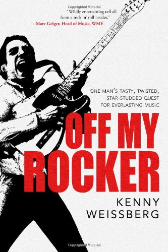 9780985581565: Off My Rocker: One Man's Tasty, Twisted, Star-Studded Quest for Everlasting Music