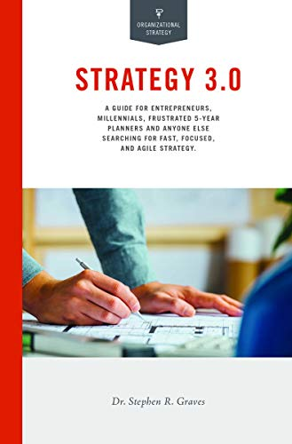 9780985582586: Strategy 3.0: A Guide For Entrepreneurs, Millennials, Frustrated 5-Year Planners, and Anyone Else Searching for Fast, Focused, and Agile Strategy