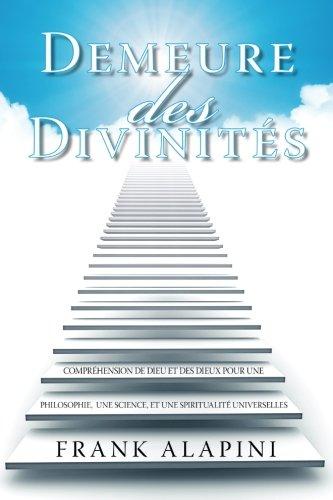 9780985588830: Demeure des Divinites: Comprehension de Dieu et des dieux pour une Philosophie, une Science, et une Spiritualite Universelles