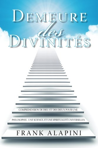 9780985588830: Demeure des Divinites: Comprehension de Dieu et des dieux pour une Philosophie, une Science, et une Spiritualite Universelles (French Edition)
