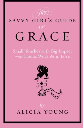 9780985595012: The Savvy Girl's Guide to Grace: Small touches with Big Impact - at Home, Work & in Love (Volume 1)