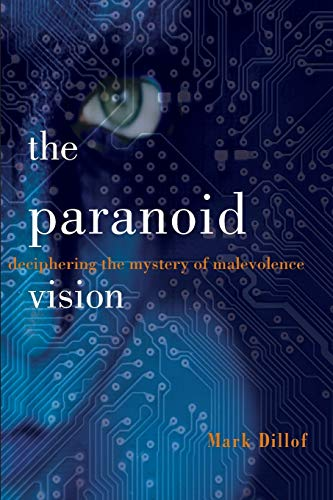 9780985595333: The Paranoid Vision: Deciphering the Mystery of Malevolence
