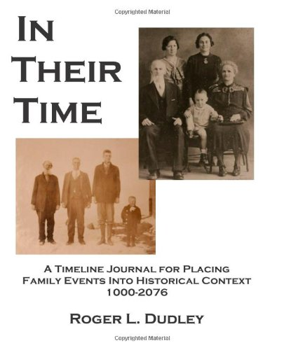 In Their Time: A Timeline Journal For Placing Family Events Into Historical Context 1000-2076: ...