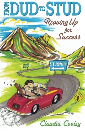 9780985602604: From Dud to Stud: Revving Up for Success (Volume 1)