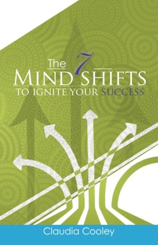 The 7 Mind Shifts to Ignite Your Success: Cooley, Claudia
