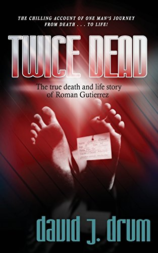Twice Dead: The True Death and Life Story of Roman Gutierrez: David J. Drum