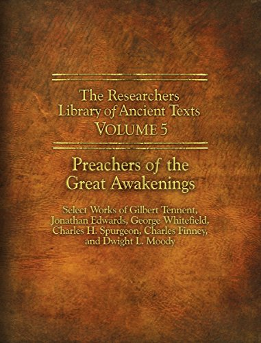 The Researchers Library of Ancient Texts - Volume V: Preachers of the Great Awakenings (Reaserchers...