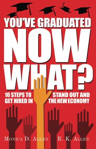 9780985605605: You've Graduated. Now What?: 10 Steps to Stand Out and Get Hired in The New Economy