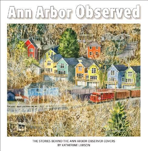 9780985608613: Ann Arbor Observed, The Stories Behind the Ann Arbor Observer Covers