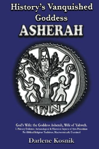 History's Vanquished Goddess ASHERAH: God's Wife: the Goddess Asherah, Wife of Yahweh. ...