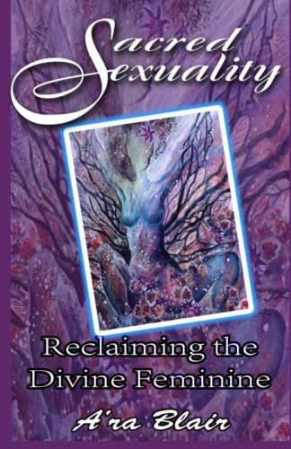 9780985615192: Sacred Sexuality - Reclaiming the Divine Feminine