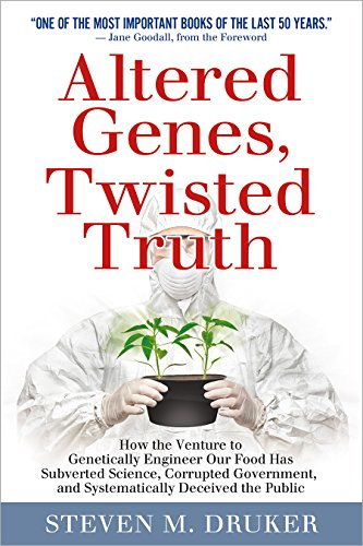Altered Genes, Twisted Truth: How the Venture to Genetically Engineer Our Food Has Subverted ...