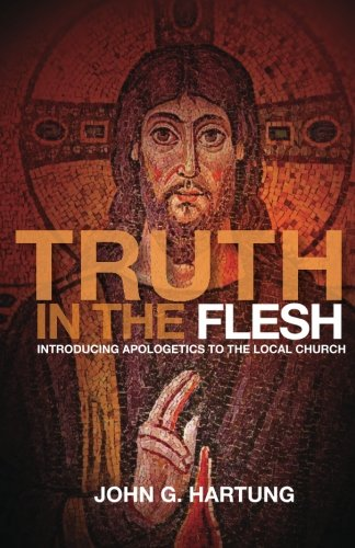 9780985618117: Truth in the Flesh: Introducing Apologetics to the Local Church
