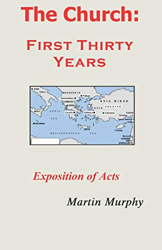 The Church: First Thirty Years: Exposition of Acts: Martin Murphy