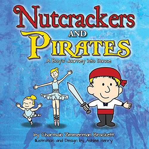 9780985625993: Nutcrackers and Pirates: A Boy's Journey Into Dance