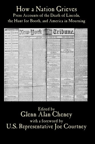How a Nation Grieves: Press Accounts of the Death of Lincoln, the Hunt for Booth, and America in ...
