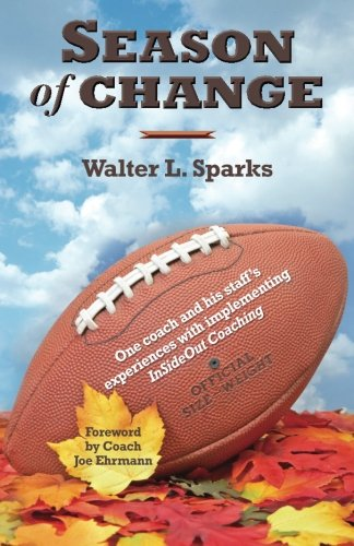 Season of Change: One coach and his staff's experiences with implementing InSideOut Coaching: ...