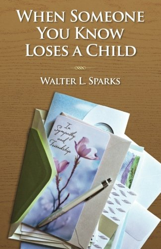 When Someone You Know Loses A Child: Sparks, Walter L.