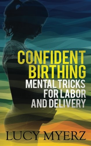 9780985644543: Confident birthing: Mental tricks for labor and delivery