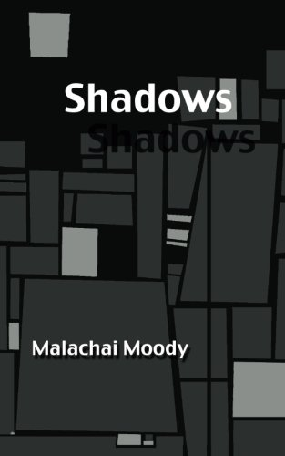 Shadows Young Writers Chapbook Series Volume 5: Malachai Moody