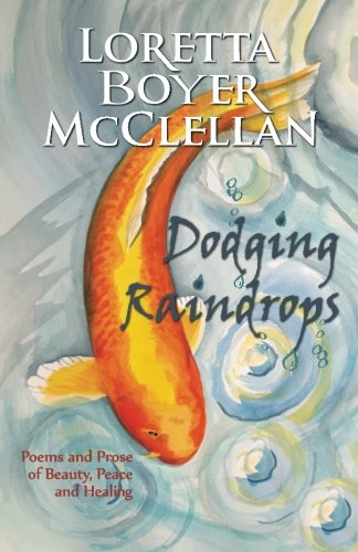 9780985649647: Dodging  Raindrops: Poems and Prose of Beauty, Peace and Healing