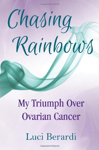 9780985666804: Chasing Rainbows, My Triumph Over Ovarian Cancer