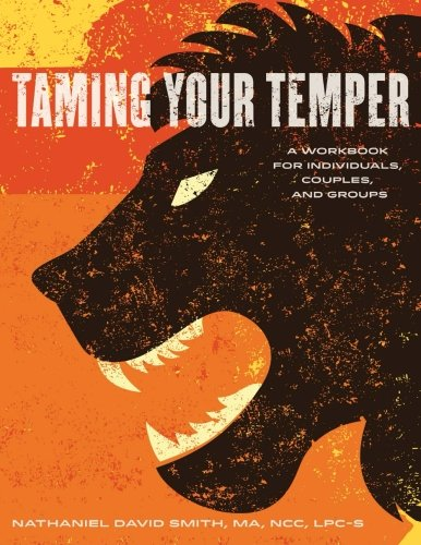Taming Your Temper: A Workbook for Individuals, Couples, and Groups: Smith LPC, Nathaniel David