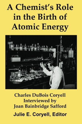 9780985671105: A Chemist's Role in the Birth of Atomic Energy: Interviews with Charles DuBois Coryell by Joan Bainbridge Safford