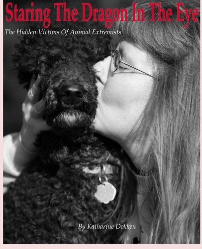 9780985671402: Staring the Dragon in the Eye: The Hidden Victims of Animal Extremists