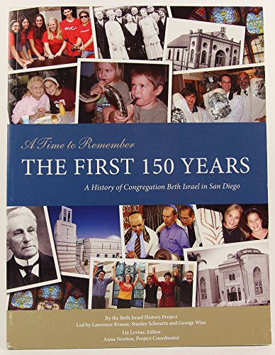 A Time to Remember The First 150 Years A History of Congregation Beth Israel in San Diego: N/A