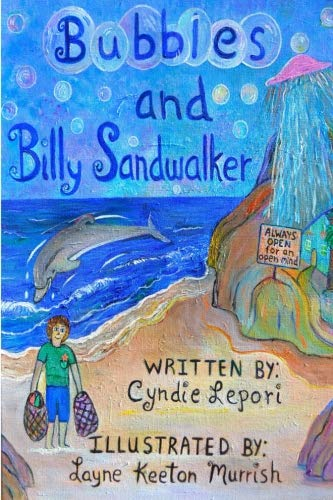 9780985675417: Bubbles and Billy Sandwalker: An Into the Sea And Out of This World Dolphin Adventure!