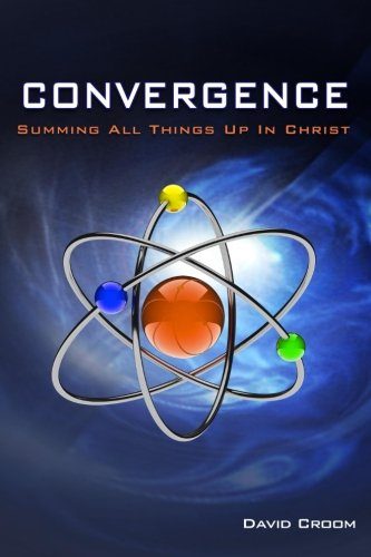 9780985676407: Convergence: Summing Up All Things In Christ