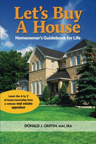 Let's Buy a House: Homeowners Guide Book For Life (Volume 1): Griffin, Mr. Donald J.; Griffin ...