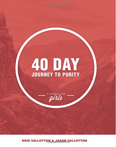 40-Day Journey To Purity (GIRLS): Kris Vallotton; Jason Vallotton